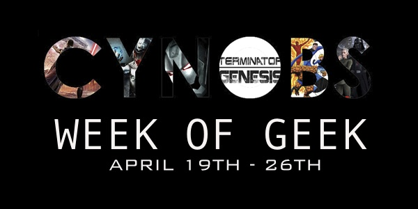 CYNOBS WEEK OF GEEK: APRIL 19TH – 26TH